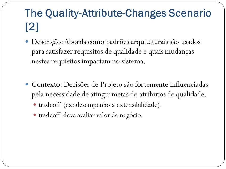 The Quality-Attribute-Changes Scenario [2]